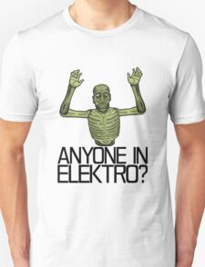 Anyone in Elektro? Unisex T-Shirt