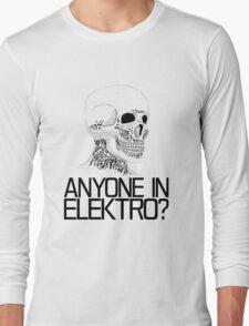 Anyone in Elektro? (2) Long Sleeve T-Shirt