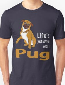 Lifes Just Better With A Pug T-Shirt