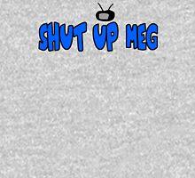 Shut Up Meg T-Shirt