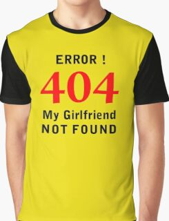 My Girlfriend Not Found Graphic T-Shirt