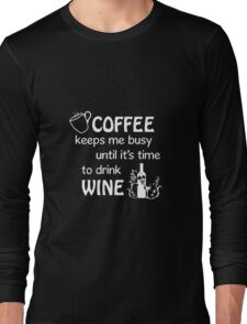 Coffee keeps me busy until it's time to drink wine Long Sleeve T-Shirt