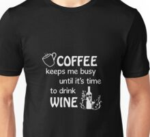 Coffee keeps me busy until it's time to drink wine Unisex T-Shirt