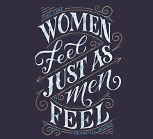 Women Feel Just As Men Feel Unisex T-Shirt