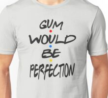 Gum Would Be Perfection - Friends Unisex T-Shirt