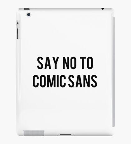 Say no to Comic Sans! iPad Case/Skin