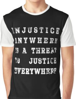 Injustice anywhere is a threat to justice everywhere Graphic T-Shirt