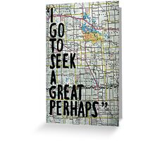 I Go to Seek a Great Perhaps ~ Quote  Greeting Card