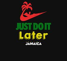 Just Do it Later Jamaica Unisex T-Shirt