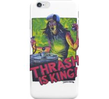 Thrash Is King! iPhone Case/Skin