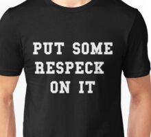 Put Some Respeck On It Unisex T-Shirt