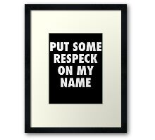 PUT SOME RESPECK ON MY NAME Framed Print