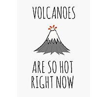 Volcanoes are so hot right now Photographic Print