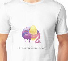 I was spawned ready Unisex T-Shirt