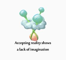 Accepting reality shows a lack of imagination Unisex T-Shirt