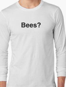 Bees? Long Sleeve T-Shirt