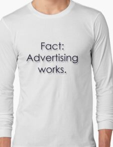 Fact: Advertising Works Long Sleeve T-Shirt