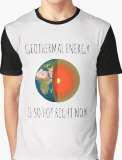 GEOTHERMAL ENERGY IS SO HOT RIGHT NOW Graphic T-Shirt