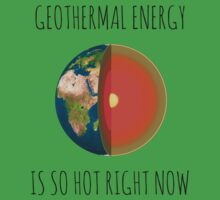 GEOTHERMAL ENERGY IS SO HOT RIGHT NOW Kids Tee