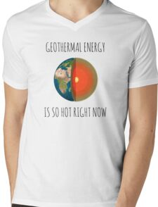 GEOTHERMAL ENERGY IS SO HOT RIGHT NOW Mens V-Neck T-Shirt