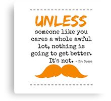Unless some one like you - dr seuss Canvas Print