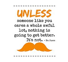 Unless some one like you - dr seuss Photographic Print