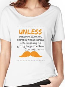 Unless some one like you - dr seuss Women's Relaxed Fit T-Shirt
