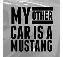 MY OTHER CAR IS A MUSTANG style I Photographic Print