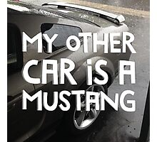 MY OTHER CAR IS A MUSTANG style III Photographic Print