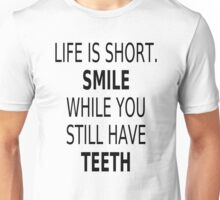 Life Is Short. Smile While You Still Have Teeth Unisex T-Shirt
