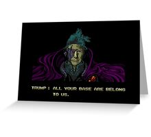 Trump - All Your Base Are Belong To Us Greeting Card