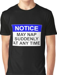 NOTICE: MAY NAP SUDDENLY AT ANY TIME Graphic T-Shirt