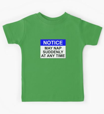 NOTICE: MAY NAP SUDDENLY AT ANY TIME Kids Tee