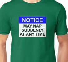 NOTICE: MAY NAP SUDDENLY AT ANY TIME Unisex T-Shirt