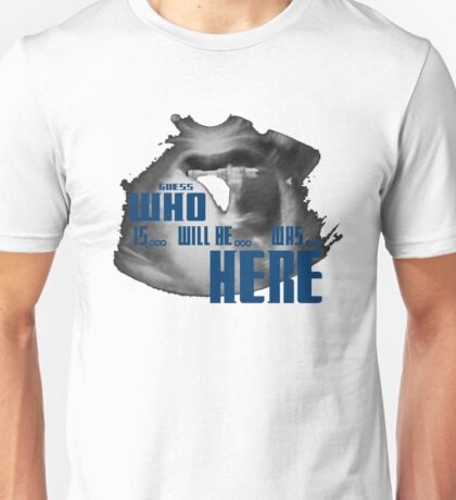 Guess WHO is.. will be... was... here!?! Unisex T-Shirt