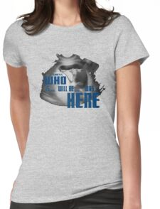 Guess WHO is.. will be... was... here!?! Womens Fitted T-Shirt