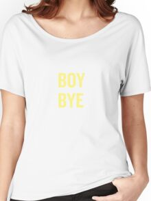 BOY BYE. Women's Relaxed Fit T-Shirt