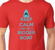 Keep Calm And Get A Bigger Boat Unisex T-Shirt