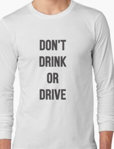 Don't Drink or Drive Long Sleeve T-Shirt