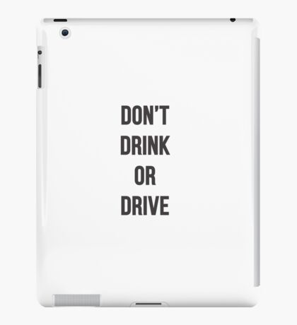 Don't Drink or Drive iPad Case/Skin