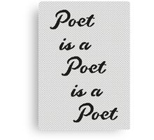 Poet is a Poet is a Poet Canvas Print