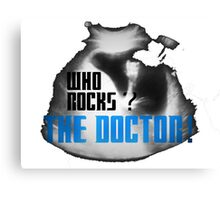 Who rocks? The Doctor! Canvas Print
