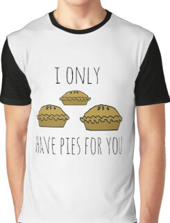 I only have pies for you Graphic T-Shirt
