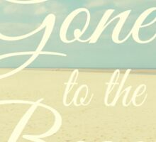 Gone To The Beach Sticker