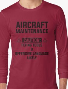 aircraft maintenance caution: flying tools & offensive language likely Long Sleeve T-Shirt