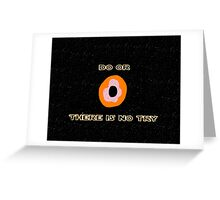Do or Donut there is no try 2 Greeting Card