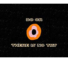 Do or Donut there is no try 2 Photographic Print