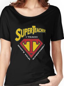 super teacher i teach what's vour superpower Women's Relaxed Fit T-Shirt