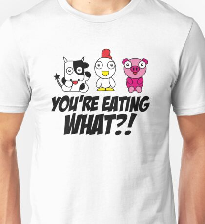 You're eating what? Unisex T-Shirt