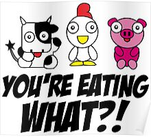 You're eating what? Poster